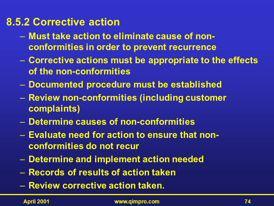 8.5.2 Corrective action Must take action to eliminate cause of non-conformities in order to prevent recurrence.