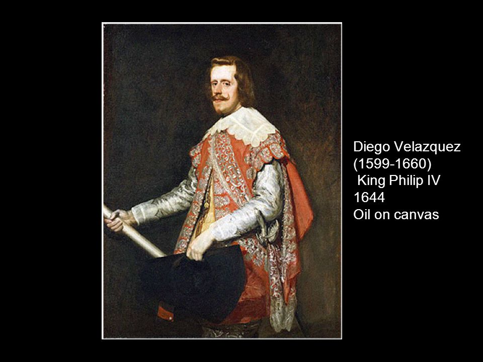 Diego Velazquez ( ) King Philip IV 1644 Oil on canvas