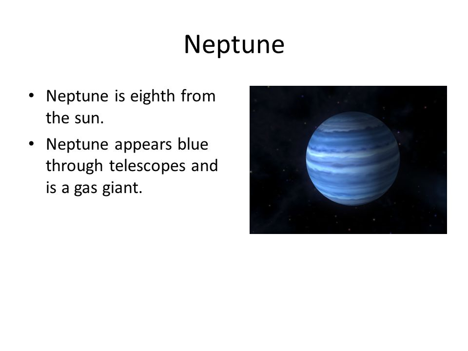Neptune Neptune is eighth from the sun.