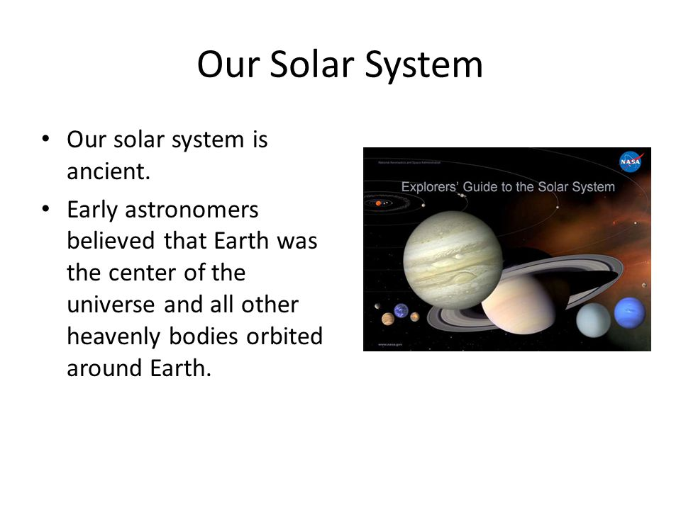 Our Solar System Our solar system is ancient.