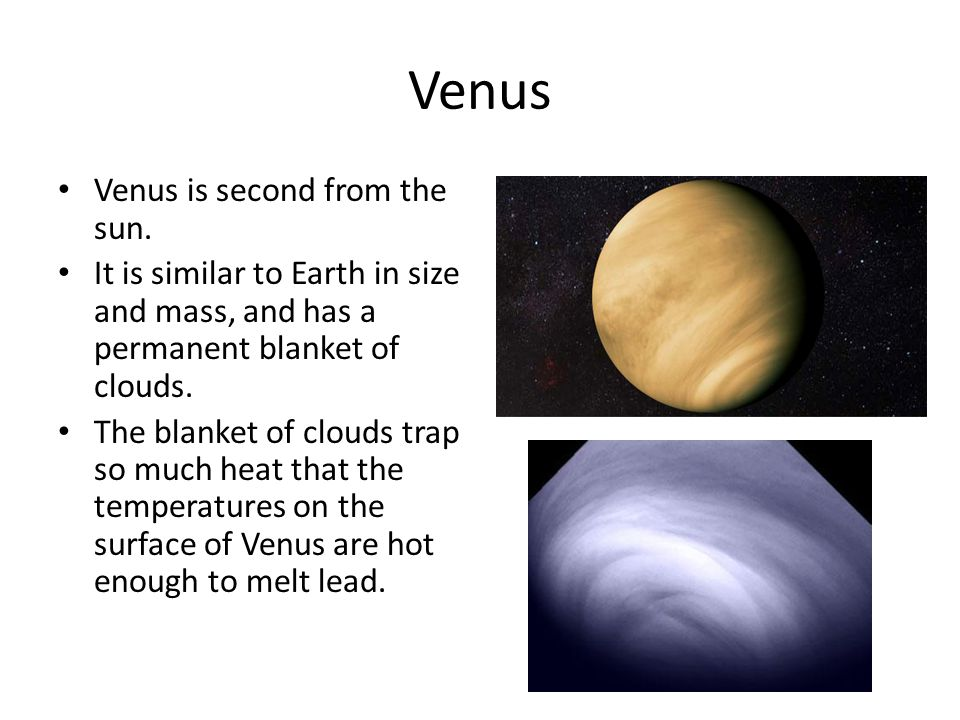 Venus Venus is second from the sun.