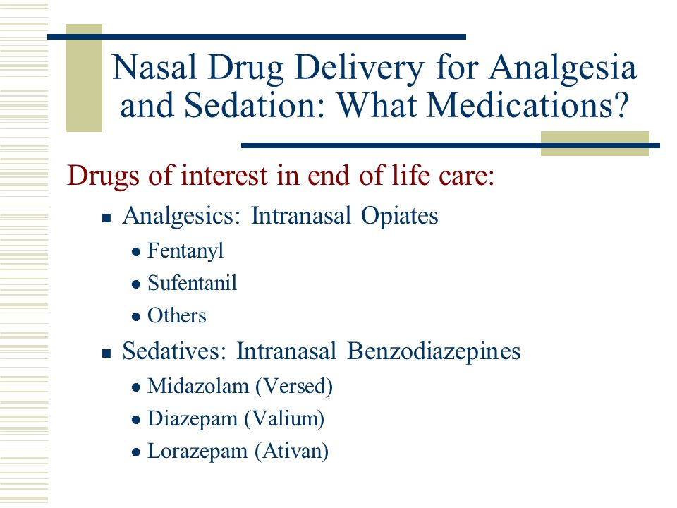 Nasal Drug Delivery for Analgesia and Sedation: What Medications