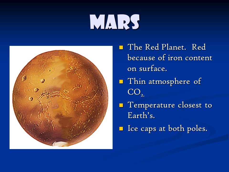 Mars The Red Planet. Red because of iron content on surface.