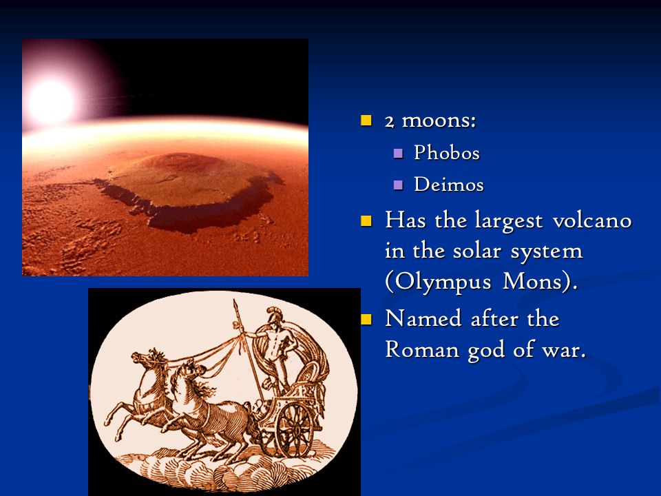 Has the largest volcano in the solar system (Olympus Mons).