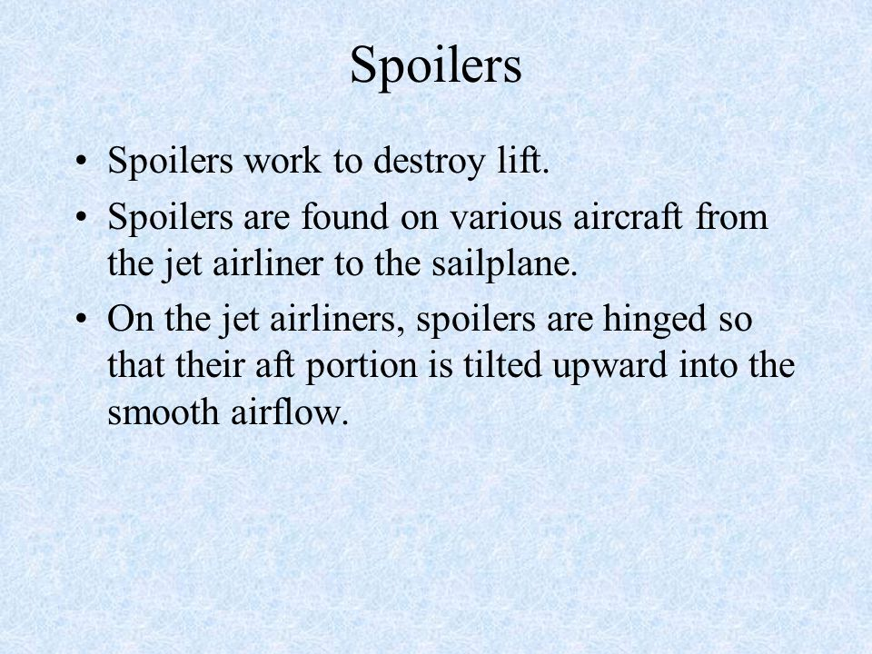 Spoilers Spoilers work to destroy lift.