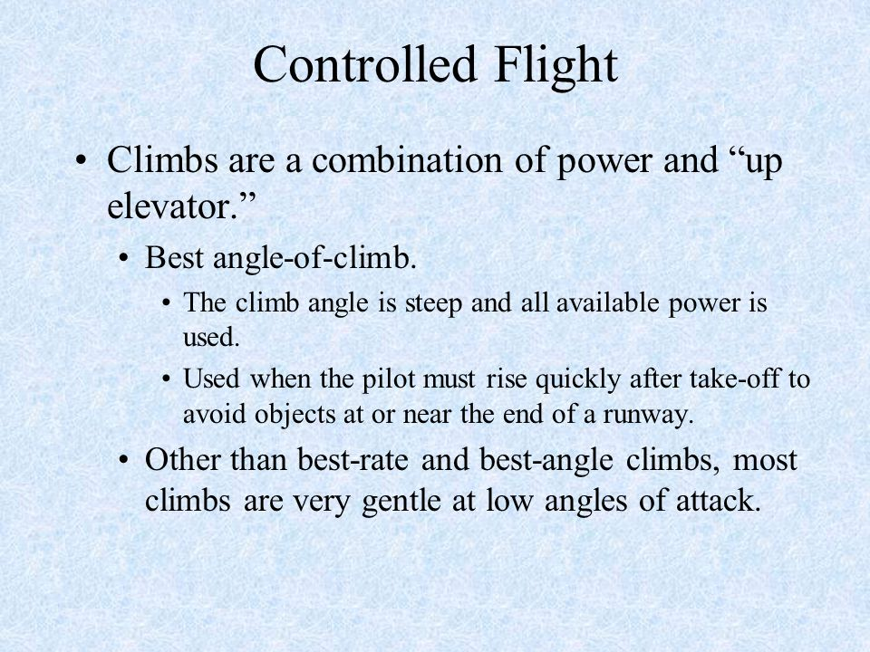 Controlled Flight Climbs are a combination of power and up elevator.