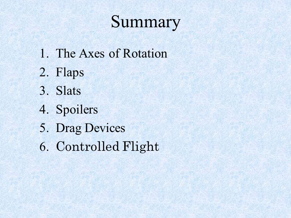 Summary 1. The Axes of Rotation 2. Flaps 3. Slats 4. Spoilers