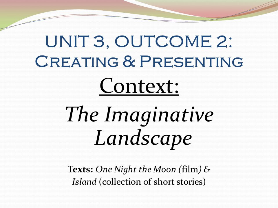 UNIT 3, OUTCOME 2: Creating & Presenting