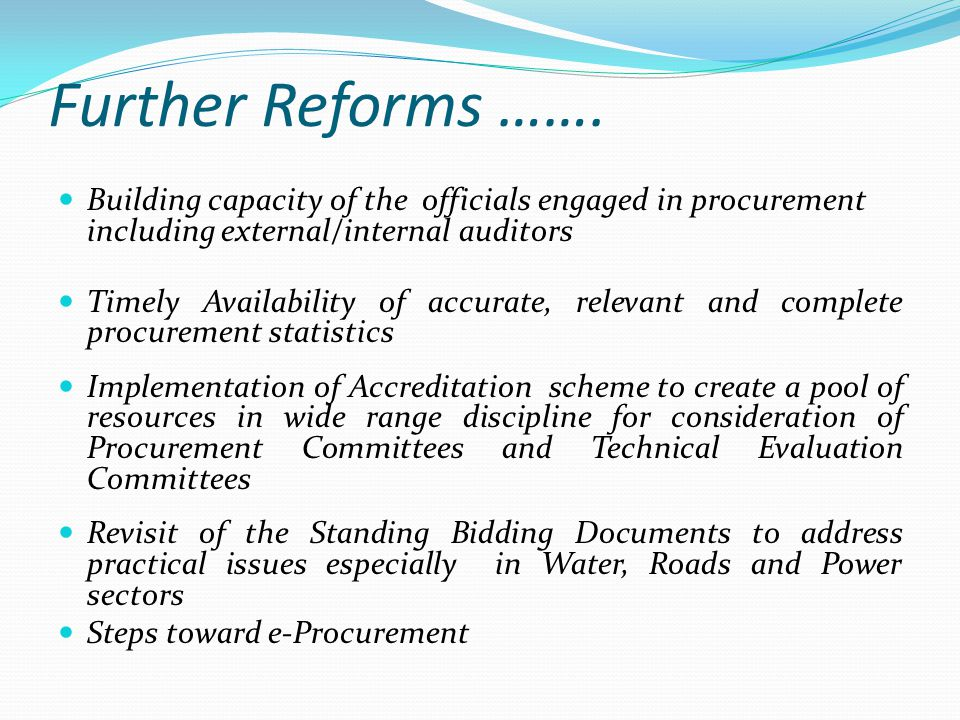 Further Reforms ……. Building capacity of the officials engaged in procurement including external/internal auditors.