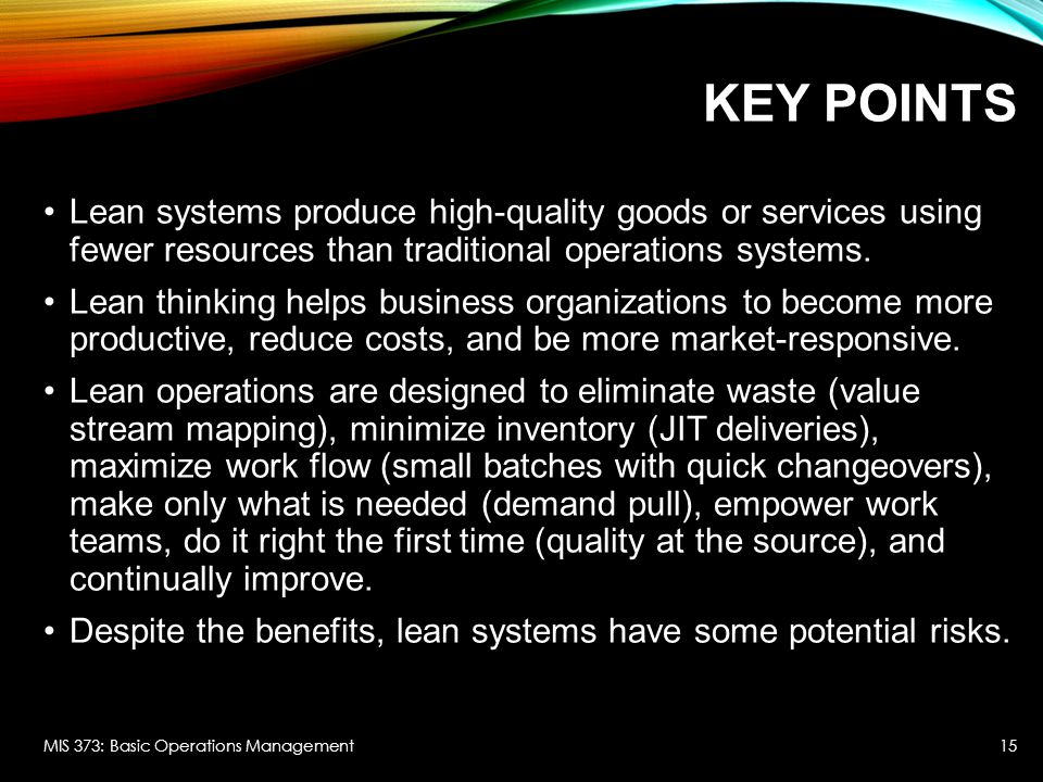 Key Points Lean systems produce high-quality goods or services using fewer resources than traditional operations systems.