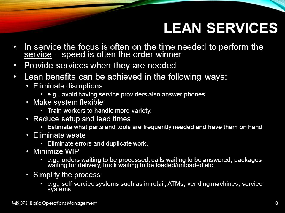 Lean Services In service the focus is often on the time needed to perform the service - speed is often the order winner.