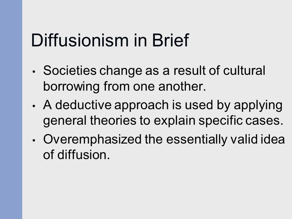 Diffusionism in Brief Societies change as a result of cultural borrowing from one another.