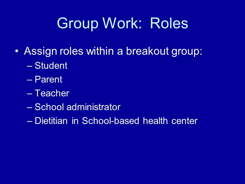 Group Work: Roles Assign roles within a breakout group: Student Parent