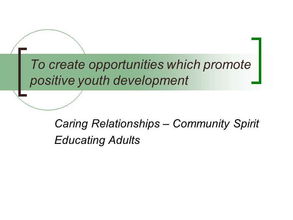 To create opportunities which promote positive youth development