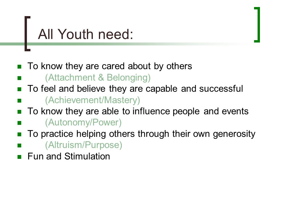 All Youth need: To know they are cared about by others