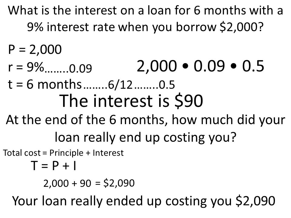 The interest is $90 2,000 • 0.09 • 0.5 P = 2,000 r = 9% t = 6 months