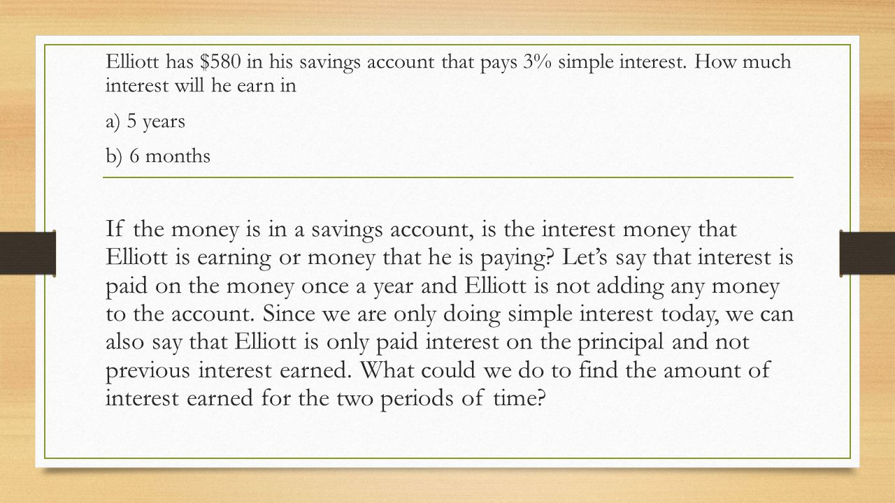 Elliott has $580 in his savings account that pays 3% simple interest
