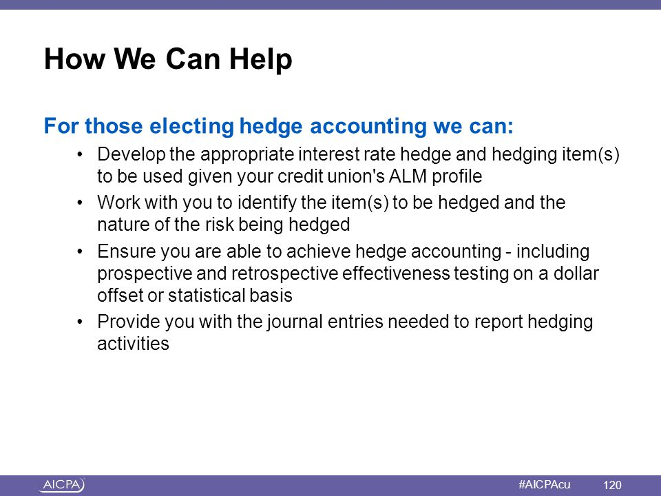 How We Can Help For those electing hedge accounting we can: