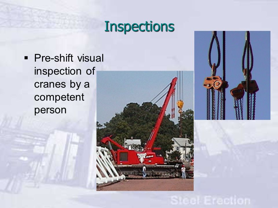 Inspections Pre-shift visual inspection of cranes by a competent person