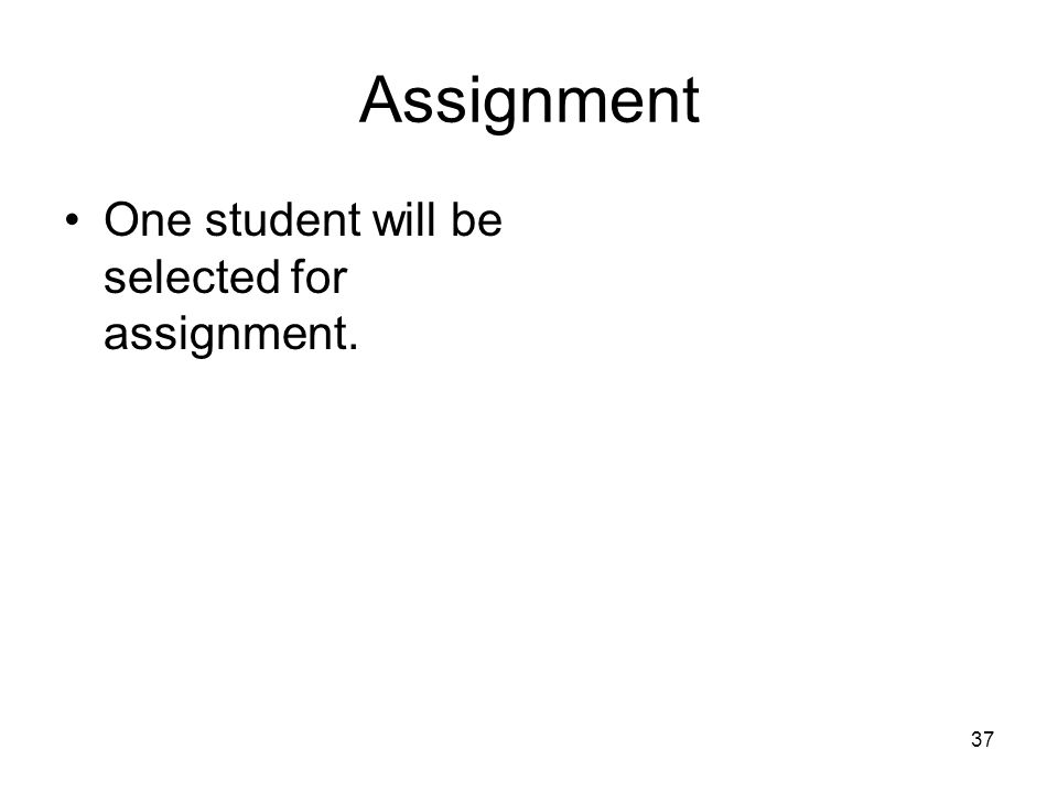 Assignment One student will be selected for assignment.