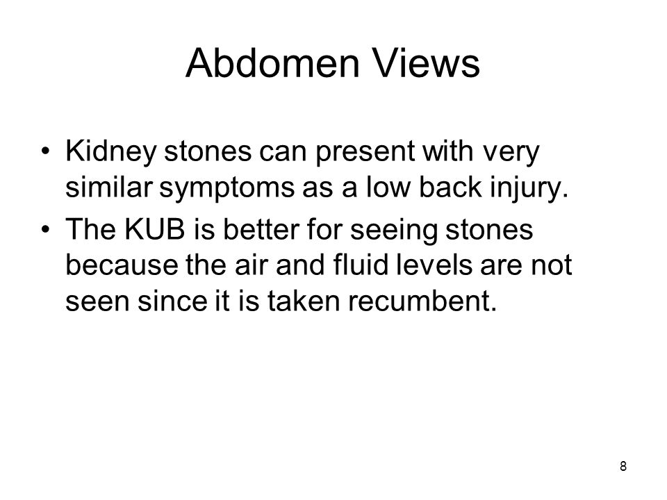 Abdomen Views Kidney stones can present with very similar symptoms as a low back injury.