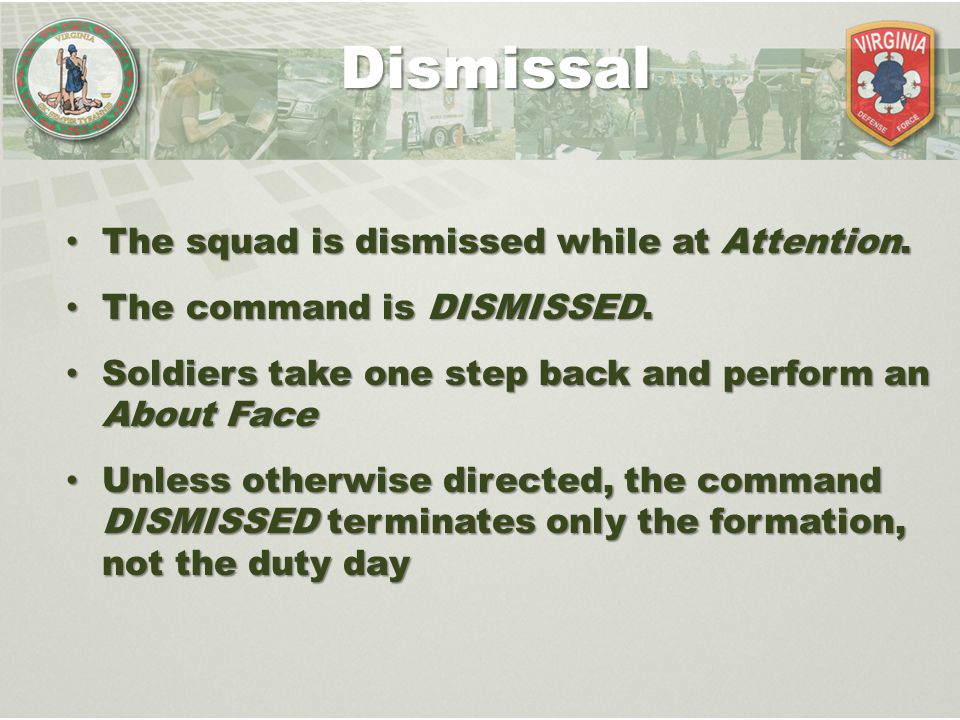 Dismissal The squad is dismissed while at Attention.