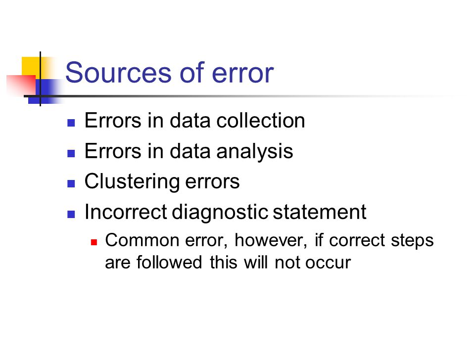 Sources of error Errors in data collection Errors in data analysis