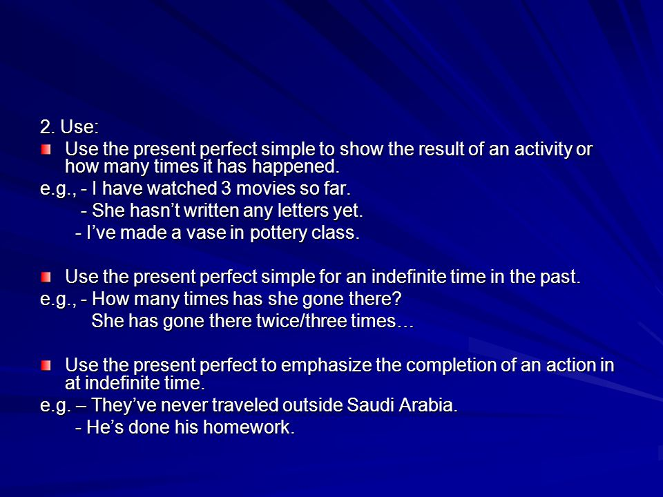 2. Use: Use the present perfect simple to show the result of an activity or how many times it has happened.