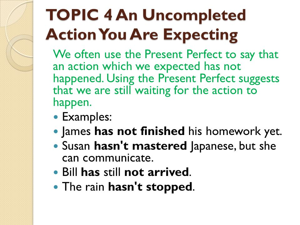 TOPIC 4 An Uncompleted Action You Are Expecting