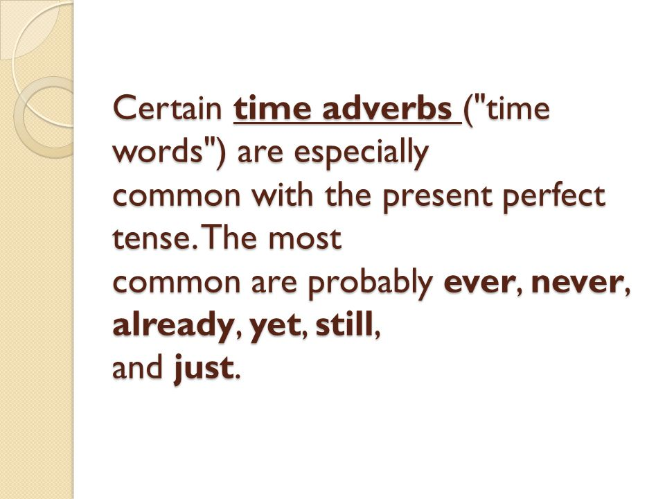 Certain time adverbs ( time words ) are especially common with the present perfect tense.
