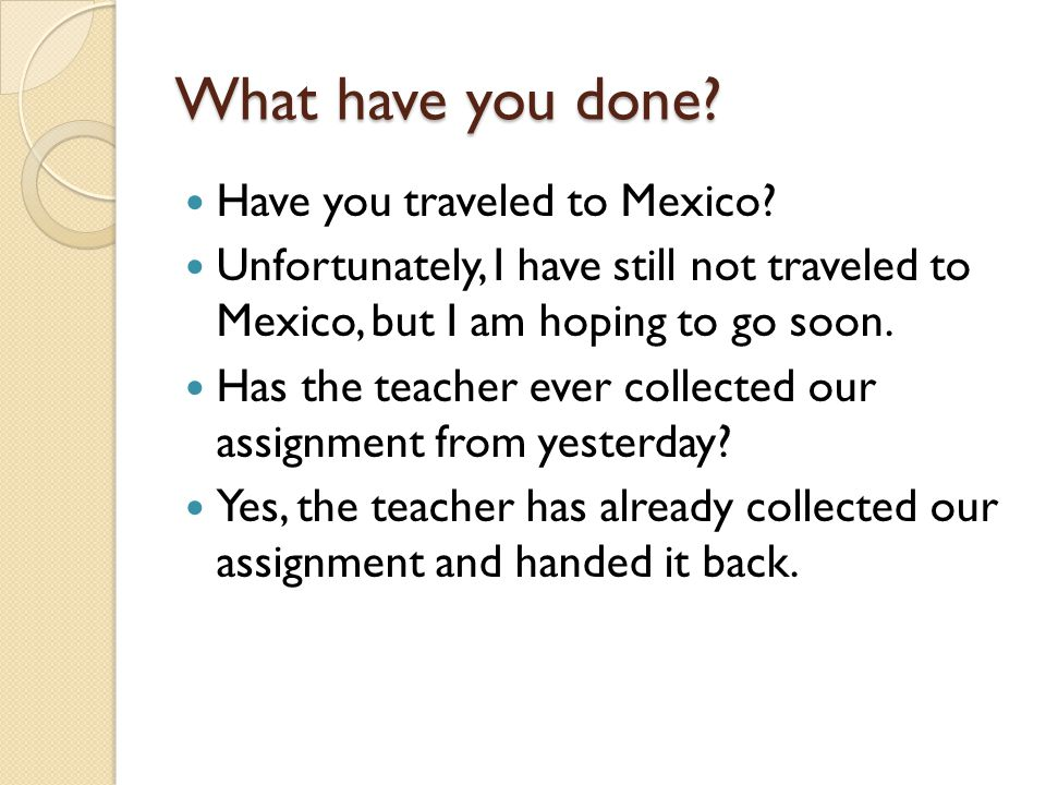 What have you done Have you traveled to Mexico