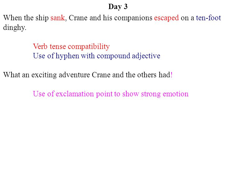 Day 3 When the ship sank, Crane and his companions escaped on a ten-foot dinghy. Verb tense compatibility.