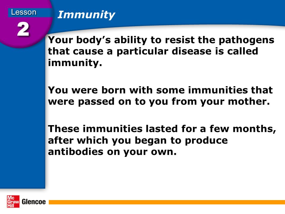 Immunity Your body's ability to resist the pathogens that cause a particular disease is called immunity.