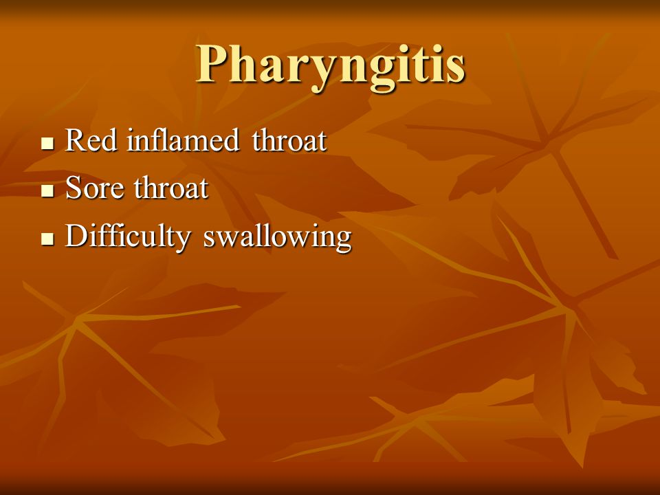 Pharyngitis Red inflamed throat Sore throat Difficulty swallowing