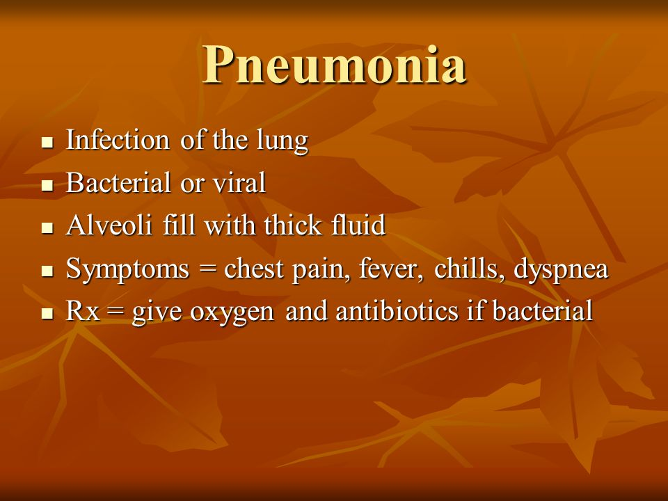 Pneumonia Infection of the lung Bacterial or viral