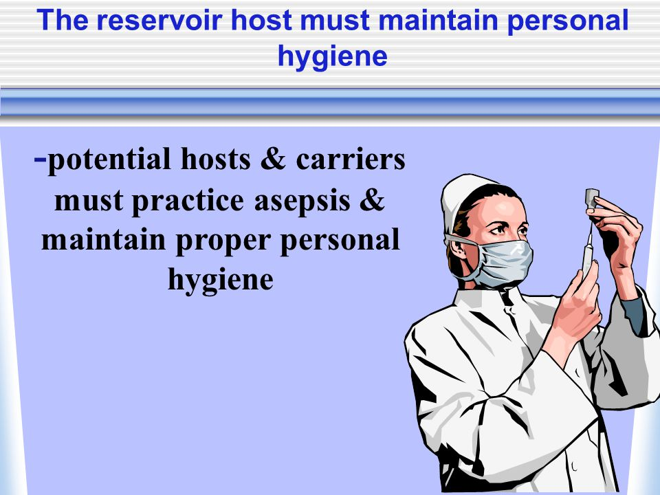 The reservoir host must maintain personal hygiene