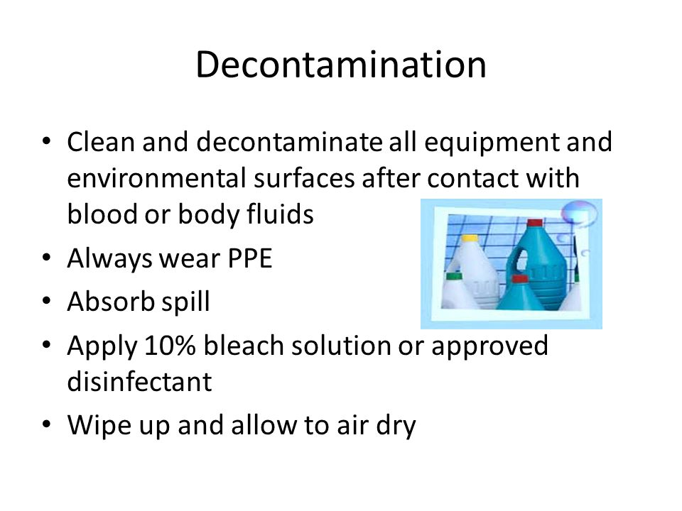 Decontamination Clean and decontaminate all equipment and environmental surfaces after contact with blood or body fluids.