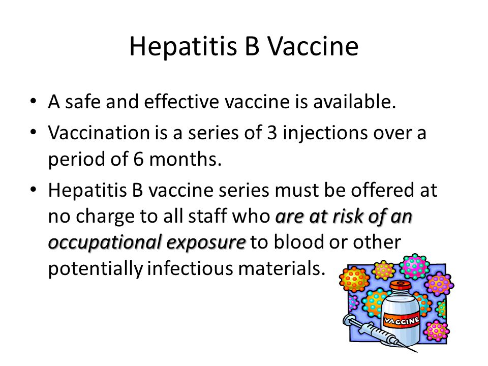 Hepatitis B Vaccine A safe and effective vaccine is available.
