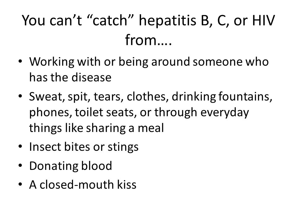 You can't catch hepatitis B, C, or HIV from….