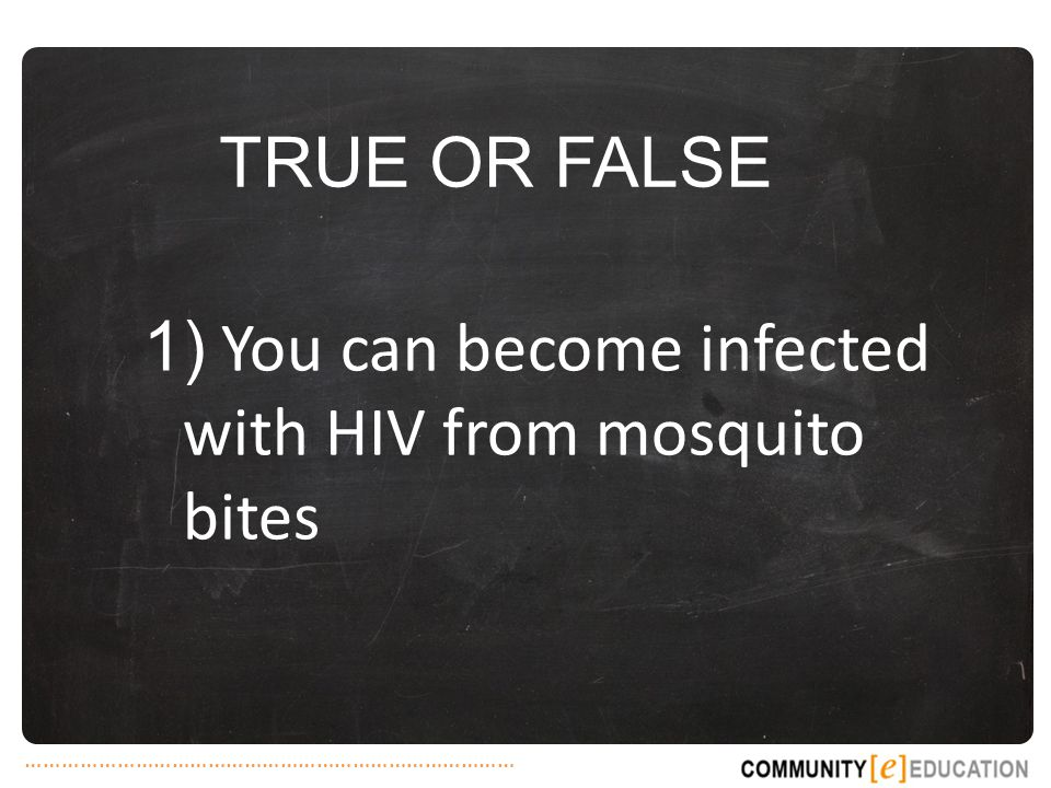 1) You can become infected with HIV from mosquito bites