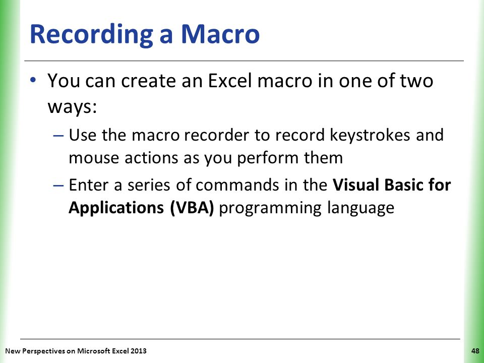 Recording a Macro You can create an Excel macro in one of two ways: