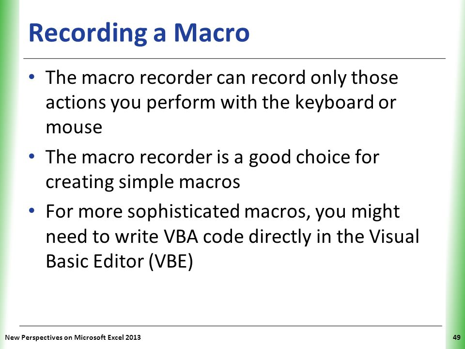 Recording a Macro The macro recorder can record only those actions you perform with the keyboard or mouse.
