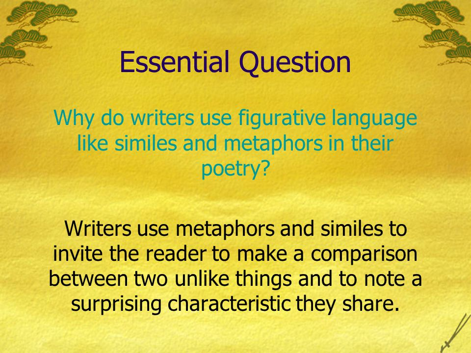 Essential Question Why do writers use figurative language like similes and metaphors in their poetry
