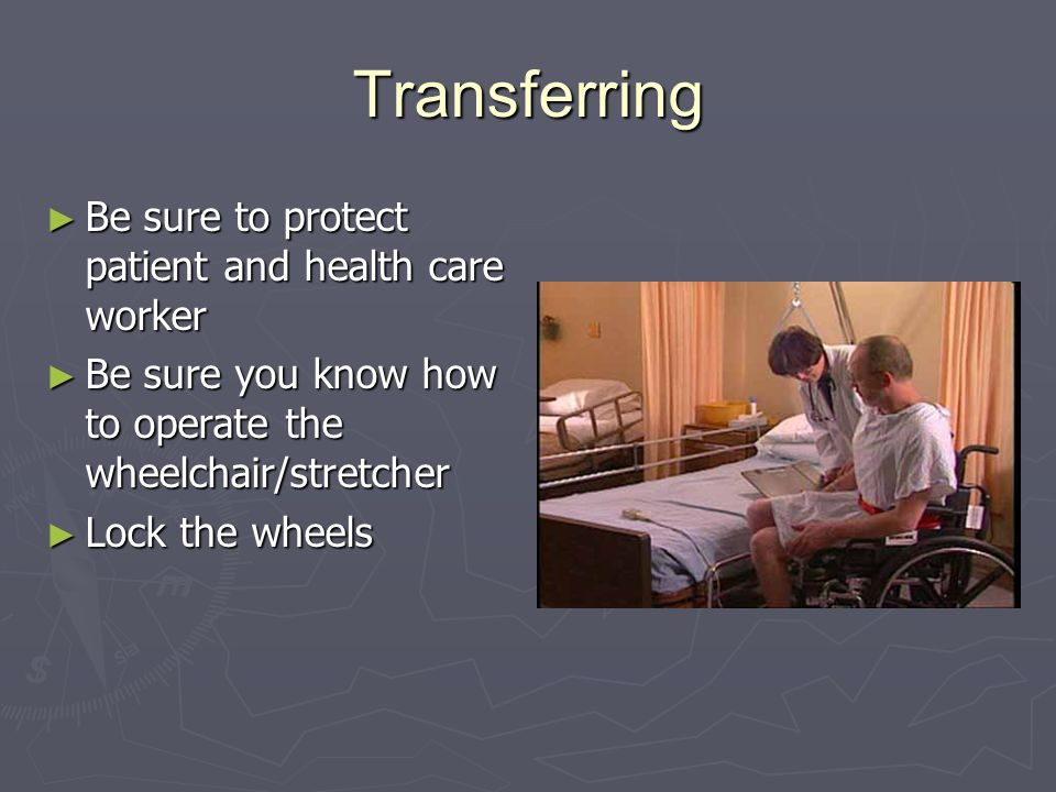 Transferring Be sure to protect patient and health care worker