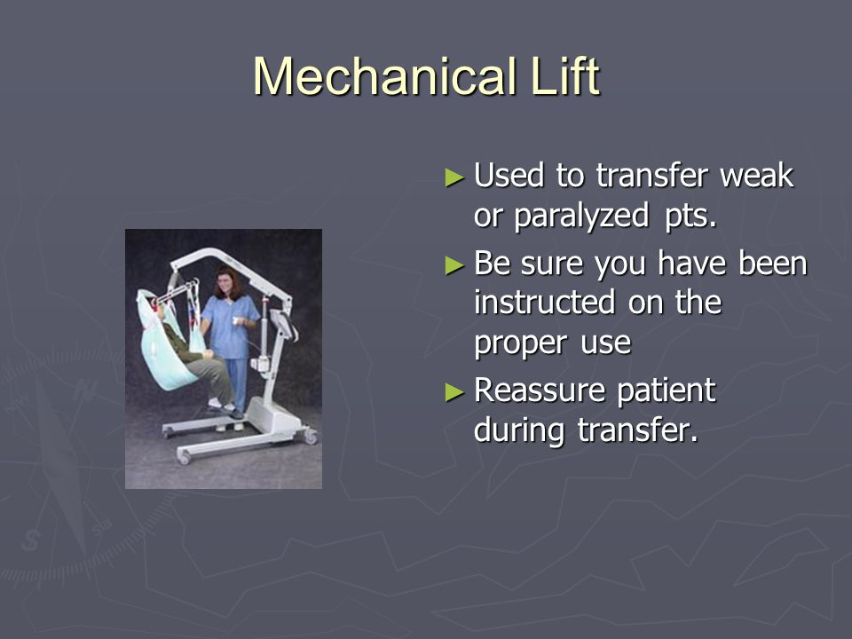 Mechanical Lift Used to transfer weak or paralyzed pts.