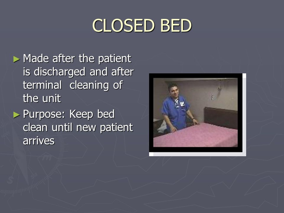 CLOSED BED Made after the patient is discharged and after terminal cleaning of the unit.