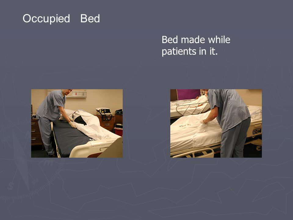 Occupied Bed Bed made while patients in it.