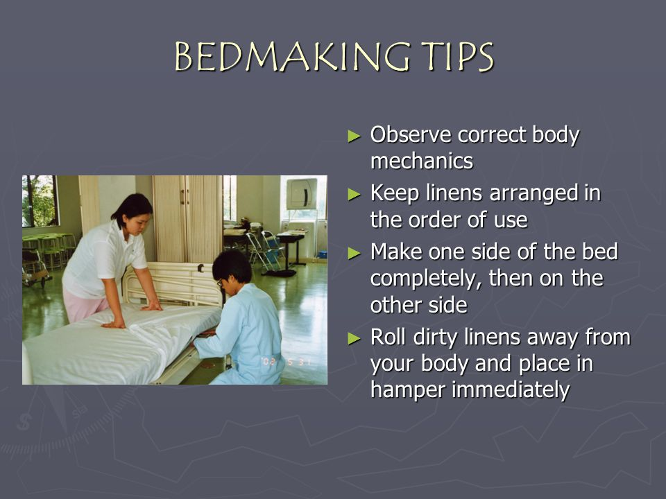 BEDMAKING TIPS Observe correct body mechanics