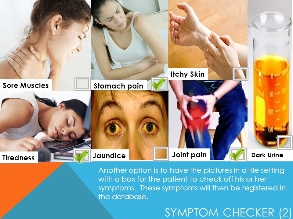 Symptom checker (2) Itchy Skin Sore Muscles Stomach pain Jaundice