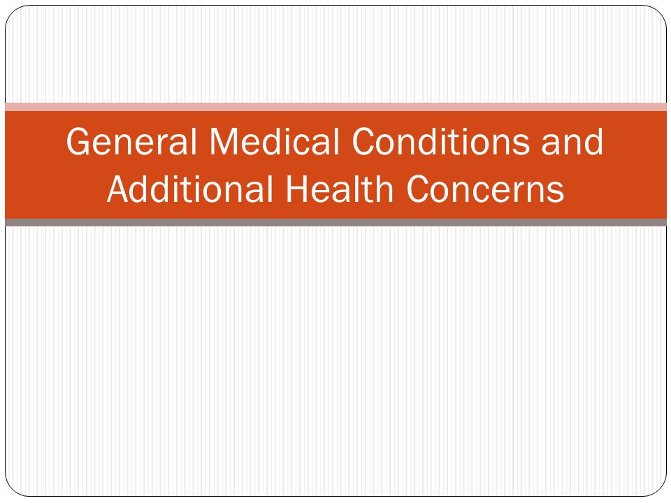 General Medical Conditions and Additional Health Concerns